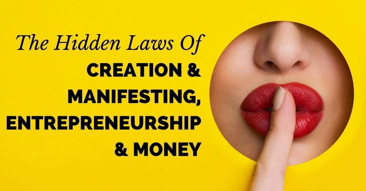 The Hidden Laws of Creation & Manifesting, Entrepreneurship & Money